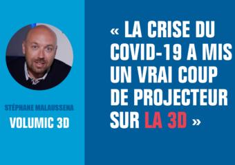 Stéphane Malaussena, co-fondateur de Volumic 3D : « la crise du Covid-19 a mis un vrai coup de projecteur sur la 3D »